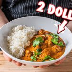 The 2 Dollar Curry (Butter Chicken)   But Cheaper