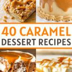 40 MUST Try Caramel Dessert Recipes To Make At Home