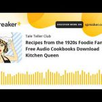 Recipes from the 1920s Foodie Fans Free Audio Cookbooks Download Kitchen Queen