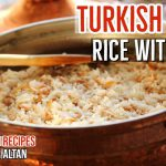 Turkish Pilav (Pilaf) With Orzo | Best Turkish Side Dish